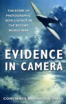 Evidence in Camera: The Story of Photographic Intelligence in the Second World War - Constance Babington Smith