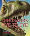 Dinosaurs Eye to Eye: Zoom in on the World's Most Incredible Dinosaurs - John Woodward, Peter Minister
