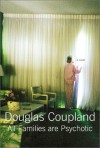 All Families Are Psychotic - Douglas Coupland