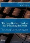 The Step-by-Step Guide to Self-Publishing for Profit!: Start Your Own Home-Based Publishing Company and Publish Your Non-Fiction Book with CreateSpace and Amazon - Christy Pinheiro, Nick Russell, Cynthia Sherwood
