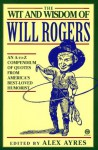 The Wit and Wisdom of Will Rogers: An A-to-Z Compendium of Quotes from America's Best-Loved Humorist - Will Rogers, Will Rogers, Alex Ayres