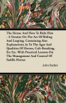 The Horse; And How to Ride Him - A Treatise on the Art of Riding and Leaping. Containing Also Explanations as to the Ages and Qualities of Horses, Col - John Butler