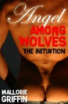 Angel Among Wolves: The Initiation - Mallorie Griffin