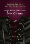 Brothels, Depravity, and Abandoned Women: Illegal Sex in Antebellum New Orleans - Judith Kelleher Schafer