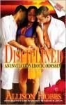 Disciplined: An Invitation Erotic Odyssey - Allison Hobbs