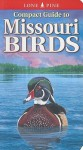 Compact Guide to Missouri Birds - Michael Roedel, Gregory Kennedy