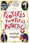 Plotless, Pointless, Pathetic - Joshua Wright