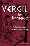 Vergil for Beginners: A Dual Approach to Early Vergil Study - Rose Williams