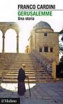 Gerusalemme. Una storia - Franco Cardini