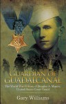 Guardian of Guadalcanal: The World War II Story of Douglas A. Munro, United States Coast Guard - Gary Williams