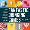 Fantastic Drinking Games: Kings! Beer Pong! Quarters! The Official Rules to All Your Favorite Games and Dozens More - John Boyer