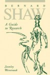 Bernard Shaw: Guide to Research - Stanley Weintraub