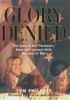 Glory Denied: The Vietnam Saga of Jim Thompson, America's Longest-Held Prisoner of War - Tom Philpott, John McCain