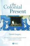 The Colonial Present: Afghanistan, Palestine, Iraq - Derek Gregory
