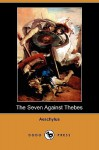 The Seven Against Thebes (Dodo Press) - Aeschylus