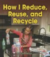 How I Reduce, Reuse, and Recycle - Robin Nelson
