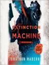 Extinction Machine (Joe Ledger #5) - Jonathan Maberry, Ray Porter