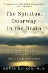 The Spiritual Doorway in the Brain: A Neurologist's Search for the God Experience - Kevin Nelson