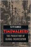 Timewalkers: The Prehistory of Global Colonization - Clive Gamble