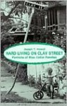 Hard Living on Clay Street: Portraits of Blue Collar Families - Joseph T. Howell
