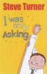 I Was Only Asking - Steve Turner