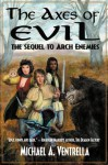 The Axes of Evil - The Sequel to Arch Enemies - Michael A. Ventrella