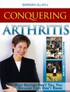 Conquering Arthritis: What Doctor's Don't Tell You Because They Don't Know Second Edition - Barbara Allan