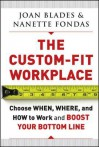 The Custom-Fit Workplace: Choose When, Where, and How to Work and Boost Your Bottom Line - Joan Blades, Nanette Fondas