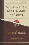 An Essay in Aid of a Grammar of Assent (Classic Reprint) - John Henry Newman
