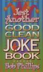 Jest Another Good Clean Joke Book - Bob Phillips