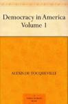 Democracy in America - Volume 1 - Alexis de Tocqueville