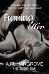 Freeing Her: A Hart Brothers Novel, Book One (The Hart Brothers Series 1) - A.M. Hargrove