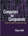 Computers as Components: Principles of Embedded Computing Systems Design - Wayne Wolf