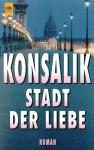 Stadt Der Liebe: Roman - Heinz G. Konsalik