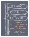 Speaking Truth to Power: Public Intellectuals Rethink New Zealand - Stephen P. Turner, Laurence Simmons, Roger Horrocks, Andrew Sharp