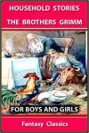 HOUSEHOLD STORIES By The Brothers Grimm : THE BEST 53 STORIES FOR BOYS AND GIRLS - ILLUSTRATED FANTASY CLASSICS for 4 - 10 Years Old (Perfect Bedtime Story) - Walter Crane, Jacob Grimm, Wilhelm Grimm, Lucy Crane