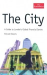The City: A Guide to London's Global Financial Centre - Richard Roberts