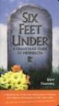 Six Feet Under: A Graveyard Guide to Minnesota - Stew Thornley