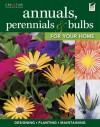 Annuals, Perennials & Bulbs for Your Home: Designing, Planting & Maintaining Your Flower Garden - Anne Halpin