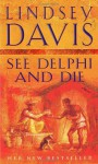See Delphi And Die: (Falco 17) - Lindsey Davis
