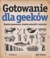Gotowanie Dla Geekow. Nauka Stosowana, Niez?e Sztuczki I WY?Erka - Jeff Potter