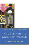 Philosophy in the Modern World: A New History of Western Philosophy, Volume 4 - Anthony Kenny