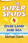The Super Spuds 4 - Over Land and Sea - Michael Diack