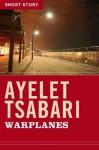 Warplanes: Short Story - Ayelet Tsabari
