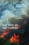 The Fate of the Forest: Developers, Destroyers, and Defenders of the Amazon, Updated Edition - Susanna B. Hecht, Alexander Cockburn