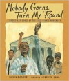 Nobody Gonna Turn Me 'Round: Stories and Songs of the Civil Rights Movement - Doreen Rappaport, Shane W. Evans