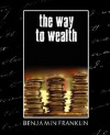 The Way to Wealth with Maxims for Married Ladies and Gentlemen (New Edition) - Franklin Benjamin Franklin