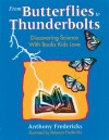 From Butterflies to Thunderbolts: Discovering Science with Books Kids Love - Anthony D. Fredericks, Rebecca N. Fredericks, Rebbeca Fredericks