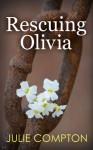 Rescuing Olivia - Julie Compton