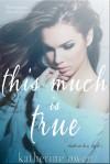 This Much is True - Katherine Owen
